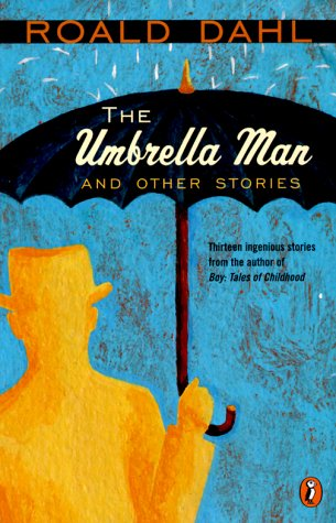 the umbrella man by dahl essay The great automatic grammatizator (published in the us as the umbrella man and other stories) is a collection of thirteen short stories written by british author.