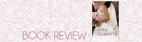 book review: happy ever after, nora roberts