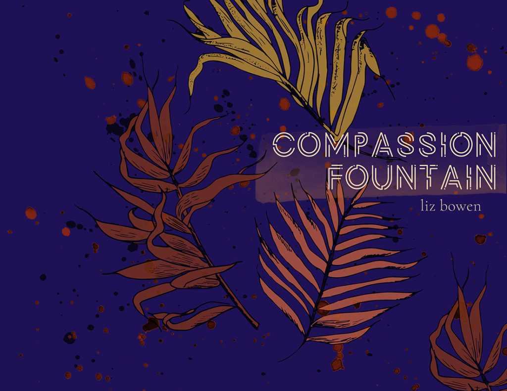 From Hyacinth Girl Press: Compassion Fountain by Liz Bowen, cover design by Sarah Reck