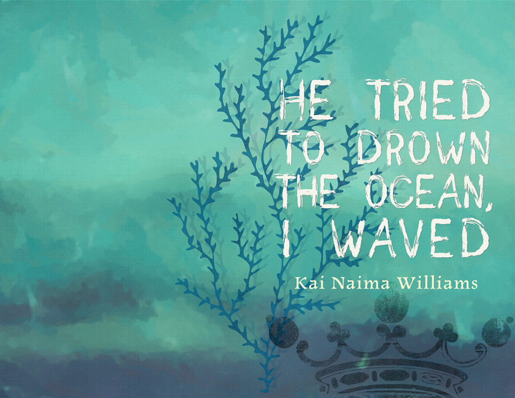 From Hyacinth Girl Press: He Tried to Drown the Ocean, I Waved by Kai Naima Williams, cover design by Sarah Reck