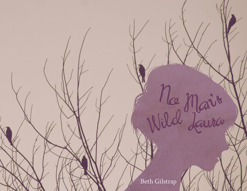 From Hyacinth Girl Press: No Man's Wild Laura by Beth Gilstrap, cover design by Sarah Reck