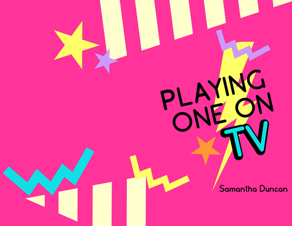 From Hyacinth Girl Press: Playing One on TV by Samantha Duncan, cover design by Sarah Reck